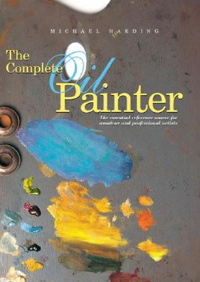 The Complete Oil Painter By Gorst, Brian
